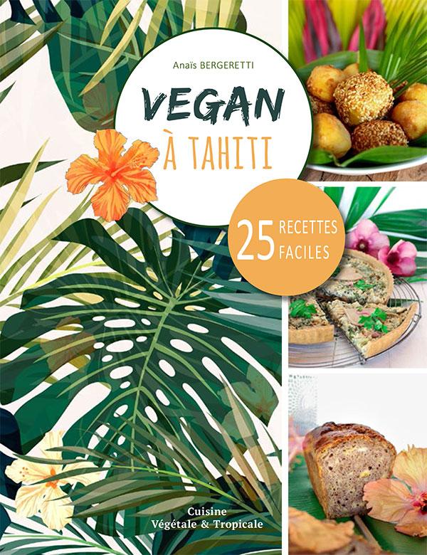 Couverture du livre de cuisine : Vegan à Tahiti, 25 recettes faciles
